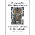 30 stilgerechte Choralbearbeitungen zum neuen Gotteslob für  Orgel, Band 1